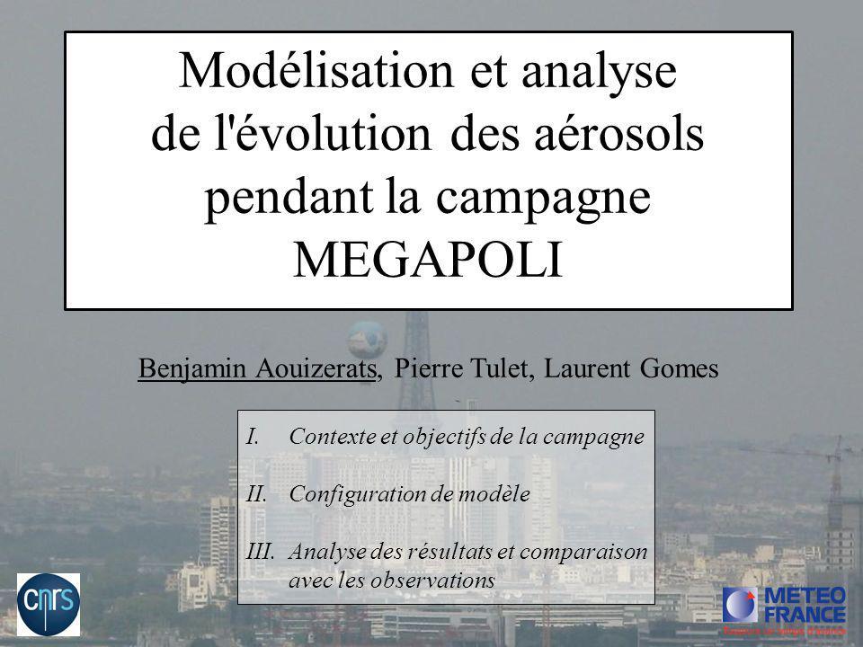 Benjamin Aouizerats, Pierre Tulet, Laurent Gomes I.Contexte et objectifs de la campagne II.Configuration de modèle III.Analyse des résultats et compar