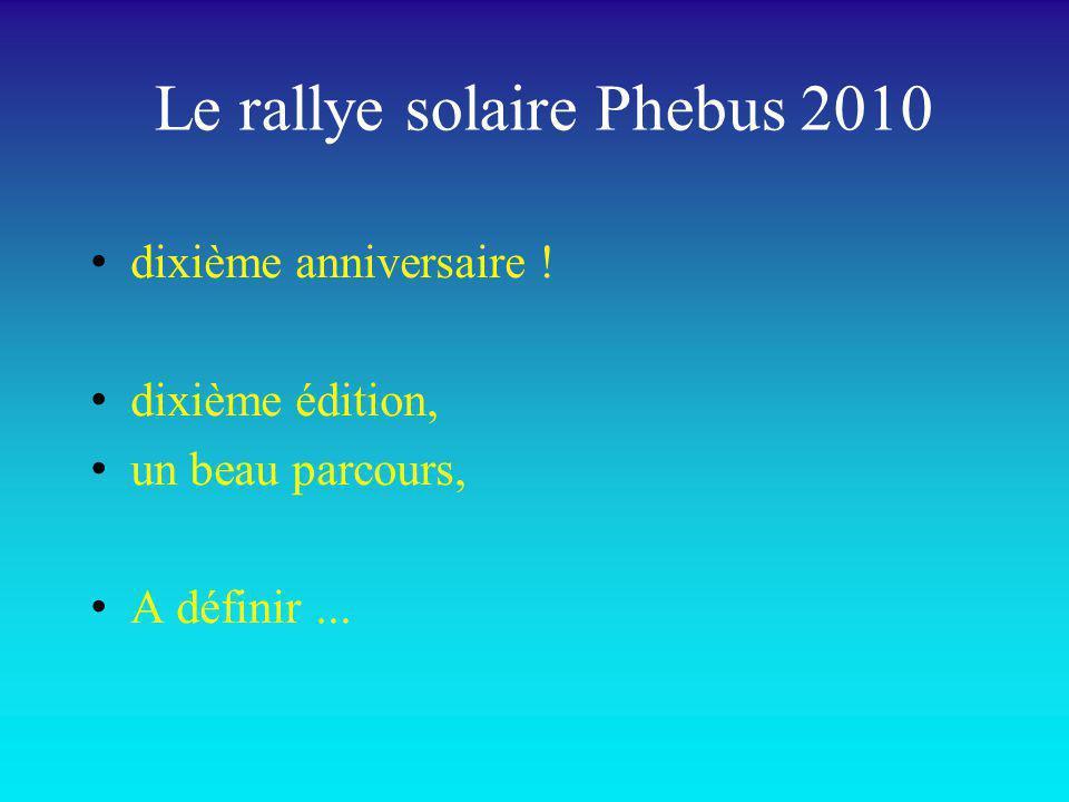 Le rallye solaire Phebus 2010 dixième anniversaire ! dixième édition, un beau parcours, A définir...