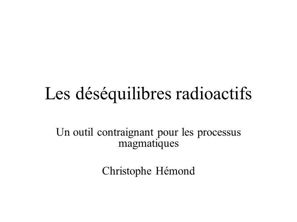 Les déséquilibres radioactifs Un outil contraignant pour les processus magmatiques Christophe Hémond
