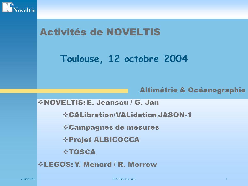2004/10/12NOV- 5034-SL-1112 Rappel des projets SSH précises Biais associés Calibration régionale Multi- satellites Modélisation océan altimétrie côtière CNES,OCA, JPL, LEGOS LEGOS POC, Univ.té Bologne, OCA IRD, OCA, LEGOS, CTOH Ecole Polytechnique Catalogne, CNES, OCA, LEGOS, Puertos del Estados CalVAl Jason-1 (CNES, NASA) ALBICOCCA (Fr, It) TOSCA (CNES, NASA) IBIZA (Fr, Esp) GDRG 2 OCA, IRD, SONEL