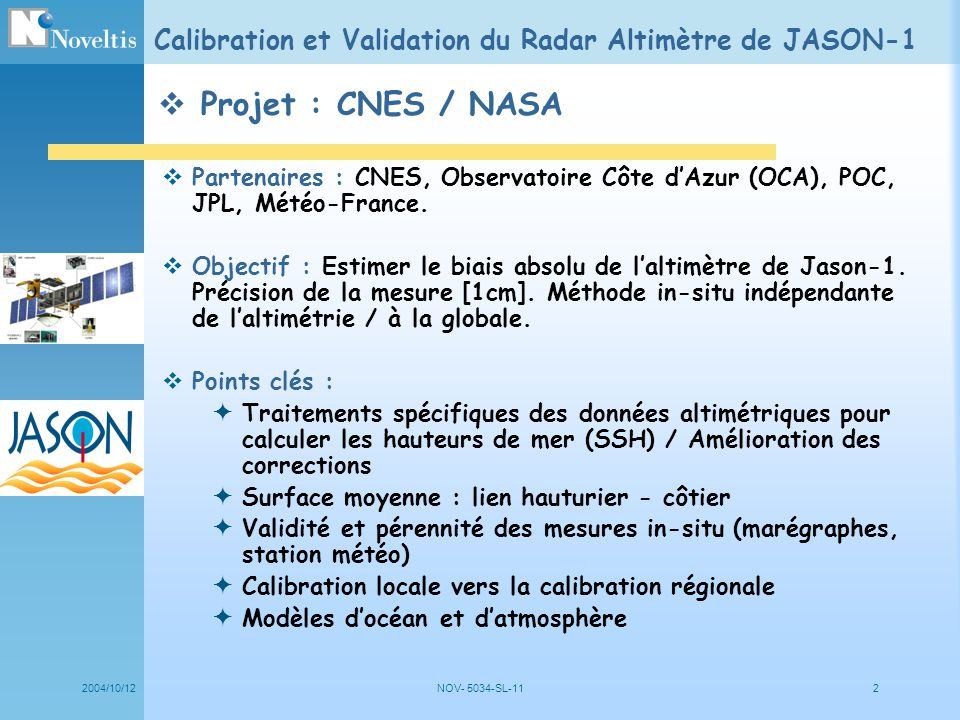 2004/10/12NOV- 5034-SL-112 Calibration et Validation du Radar Altimètre de JASON-1 Partenaires : CNES, Observatoire Côte dAzur (OCA), POC, JPL, Météo-