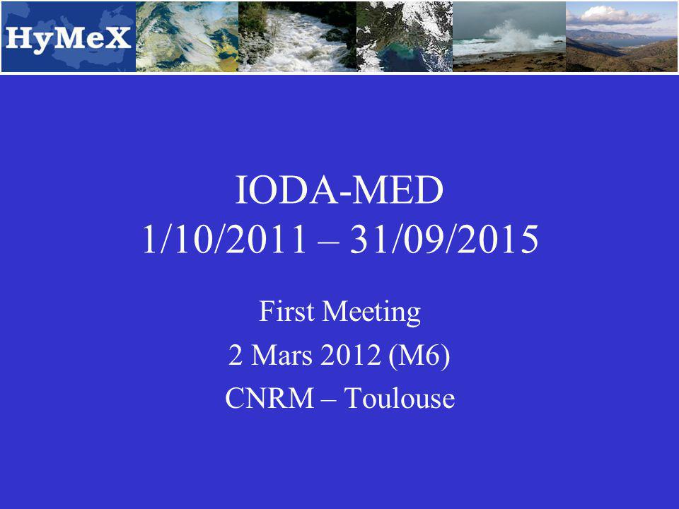 IODA-MED 1/10/2011 – 31/09/2015 First Meeting 2 Mars 2012 (M6) CNRM – Toulouse