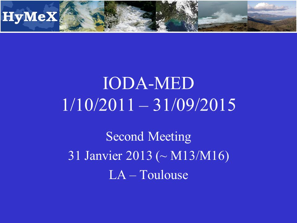 IODA-MED 1/10/2011 – 31/09/2015 Second Meeting 31 Janvier 2013 (~ M13/M16) LA – Toulouse