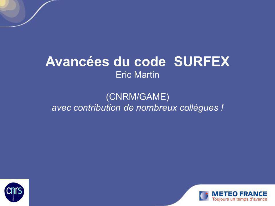 Avancées du code SURFEX Eric Martin (CNRM/GAME) avec contribution de nombreux collègues !