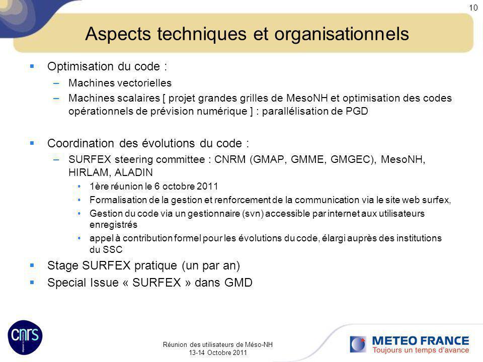 Réunion des utilisateurs de Méso-NH 13-14 Octobre 2011 10 Aspects techniques et organisationnels Optimisation du code : –Machines vectorielles –Machin