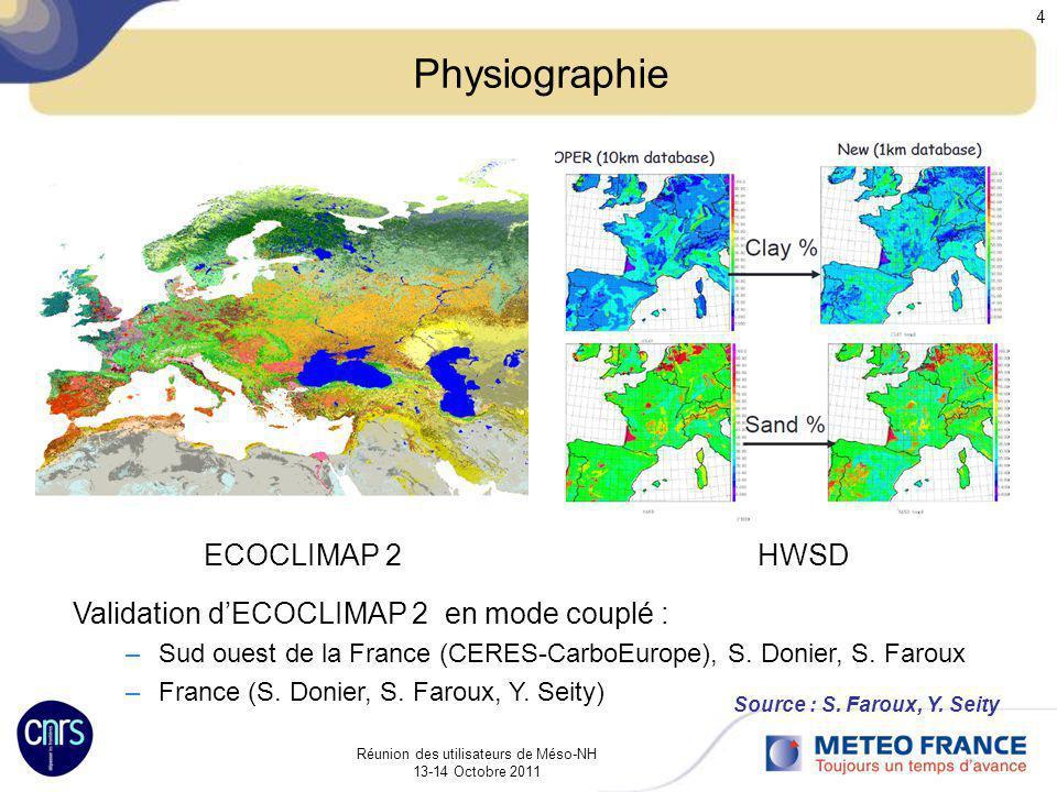 Réunion des utilisateurs de Méso-NH 13-14 Octobre 2011 4 Physiographie ECOCLIMAP 2 HWSD Validation dECOCLIMAP 2 en mode couplé : –Sud ouest de la Fran