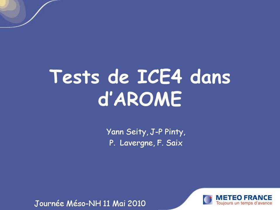 Tests de ICE4 dans dAROME Yann Seity, J-P Pinty, P. Lavergne, F. Saix Journée Méso-NH 11 Mai 2010