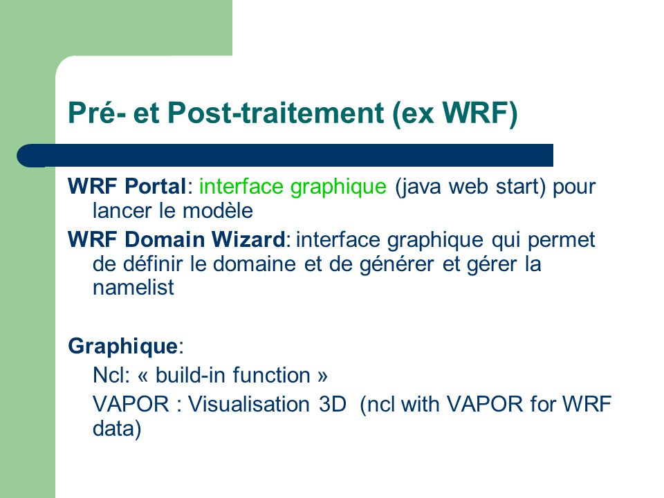 Pré- et Post-traitement (ex WRF) WRF Portal: interface graphique (java web start) pour lancer le modèle WRF Domain Wizard: interface graphique qui per