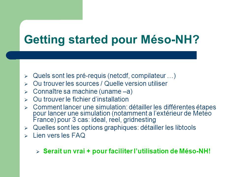 Getting started pour Méso-NH? Quels sont les pré-requis (netcdf, compilateur …) Ou trouver les sources / Quelle version utiliser Connaître sa machine