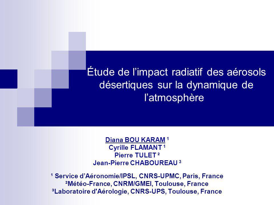 Étude de limpact radiatif des aérosols désertiques sur la dynamique de latmosphère Diana BOU KARAM 1 Cyrille FLAMANT 1 Pierre TULET ² Jean-Pierre CHAB