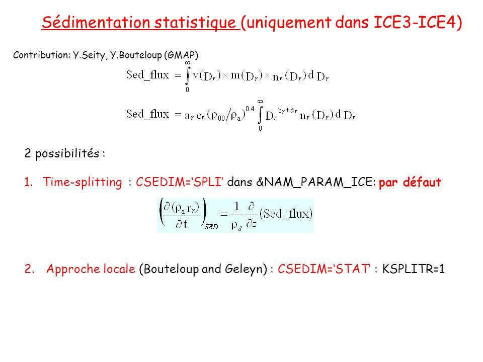 Sédimentation statistique (uniquement dans ICE3-ICE4) 2 possibilités : 1.Time-splitting : CSEDIM=SPLI dans &NAM_PARAM_ICE: par défaut 2.