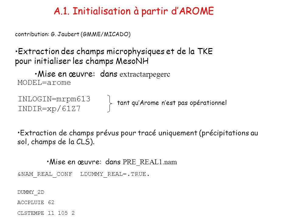 Mise en œuvre: dans extractarpegerc MODEL=arome INLOGIN=mrpm613 INDIR=xp/61Z7 contribution: G. Jaubert (GMME/MICADO) Extraction des champs microphysiq