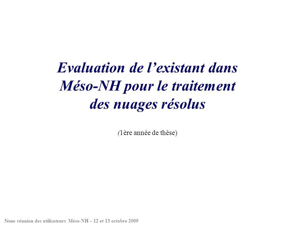 Evaluation de lexistant dans Méso-NH pour le traitement des nuages résolus (1ère année de thèse) 5ème réunion des utilisateurs Méso-NH – 12 et 13 octo