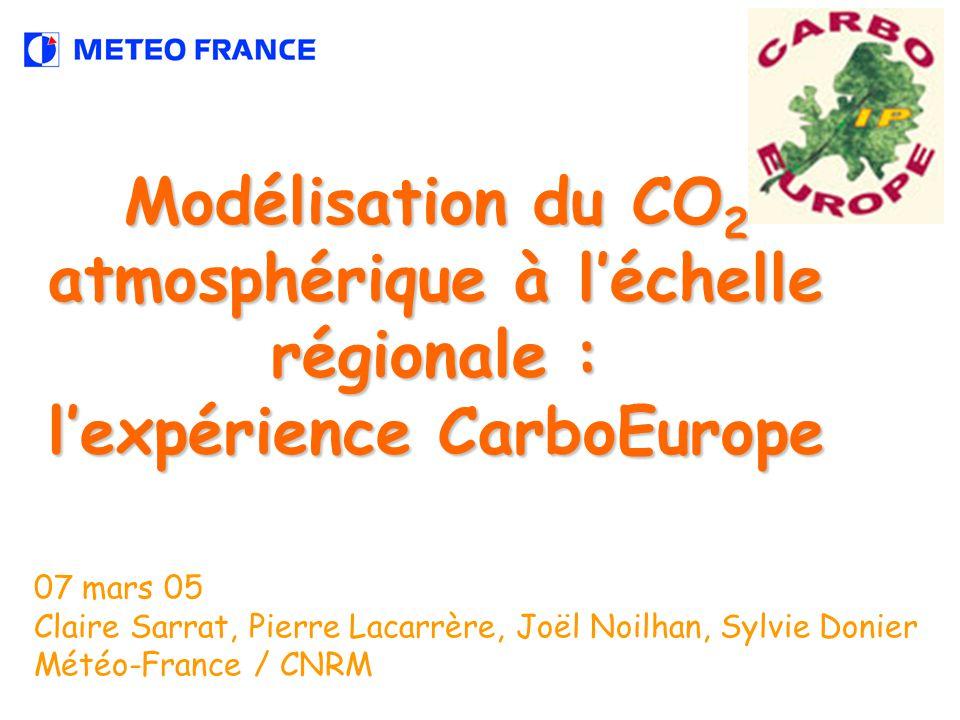 Modélisation du CO 2 atmosphérique à léchelle régionale : lexpérience CarboEurope 07 mars 05 Claire Sarrat, Pierre Lacarrère, Joël Noilhan, Sylvie Donier Météo-France / CNRM