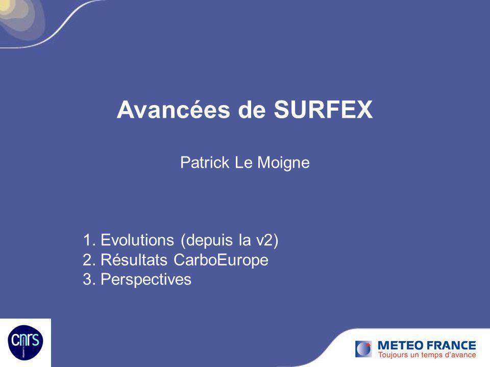 Avancées de SURFEX Patrick Le Moigne 1. Evolutions (depuis la v2) 2. Résultats CarboEurope 3. Perspectives