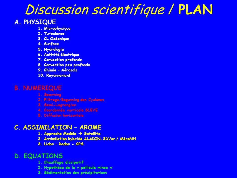 A.1 Microphysique Etat actuel 3 schémas –Kessler (chaud) –C2R2 (chaud, 2 moments + activation des CCN) –ICE3 (phase mixte, 5 classes, 1 moment) Evolution (depuis 2 ans) –schémas à 2 moments gamme détudes plus large (aérosols…) Faiblesses identifiées –Cirrus: cycle de vie, excès dans Troccinox… –Stratocumulus (thèses I.
