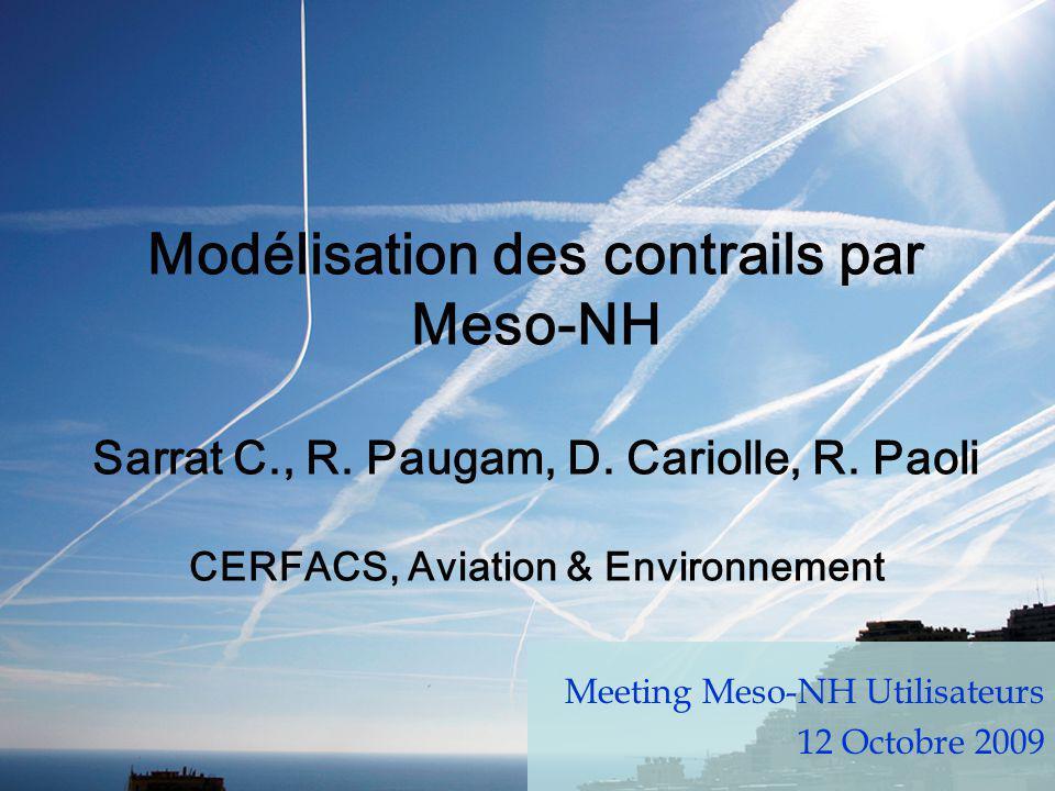 Modélisation des contrails par Meso-NH Sarrat C., R. Paugam, D. Cariolle, R. Paoli CERFACS, Aviation & Environnement Meeting Meso-NH Utilisateurs 12 O