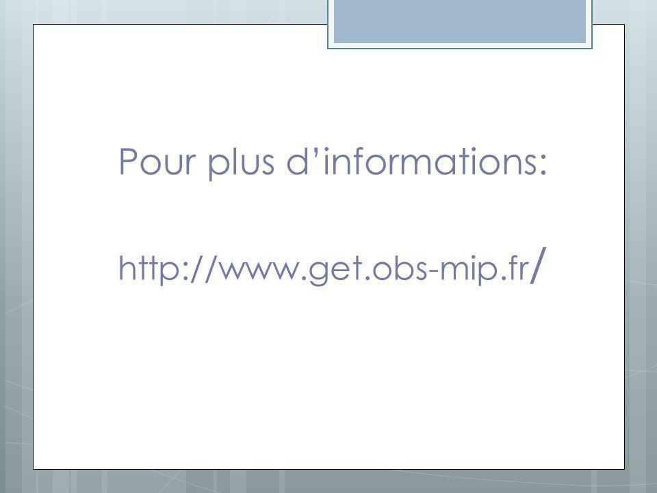 Pour plus dinformations: http://www.get.obs-mip.fr /