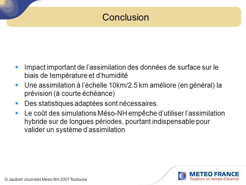 Conclusion Impact important de lassimilation des données de surface sur le biais de température et dhumidité Une assimilation à léchelle 10km/2.5 km a