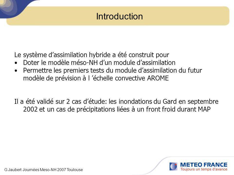 Introduction Le système dassimilation hybride a été construit pour Doter le modèle méso-NH dun module dassimilation Permettre les premiers tests du mo
