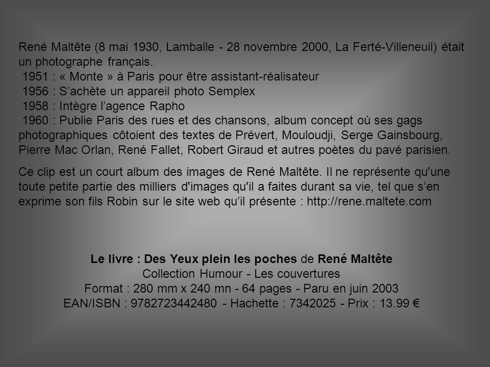 René Maltête (8 mai 1930, Lamballe - 28 novembre 2000, La Ferté-Villeneuil) était un photographe français. 1951 : « Monte » à Paris pour être assistan