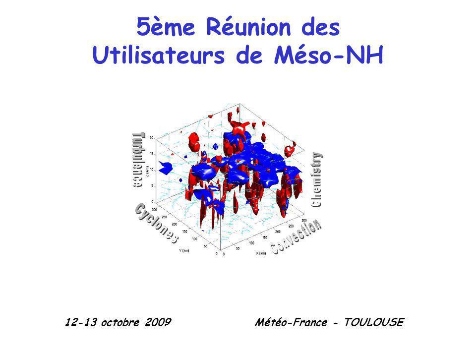 5ème Réunion des Utilisateurs de Méso-NH 12-13 octobre 2009Météo-France - TOULOUSE