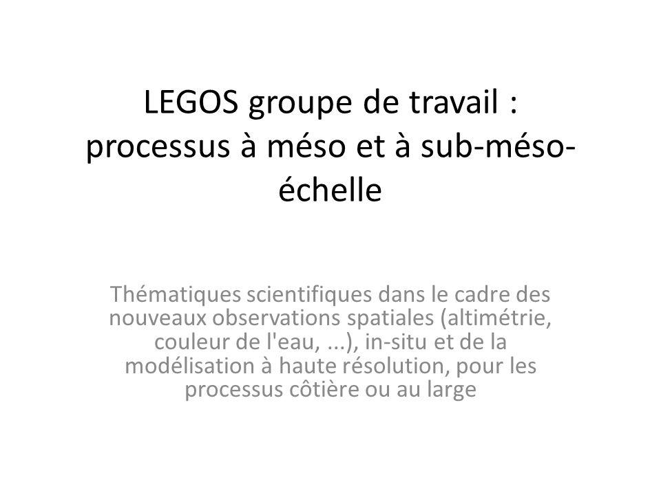 LEGOS groupe de travail : processus à méso et à sub-méso- échelle Thématiques scientifiques dans le cadre des nouveaux observations spatiales (altimét