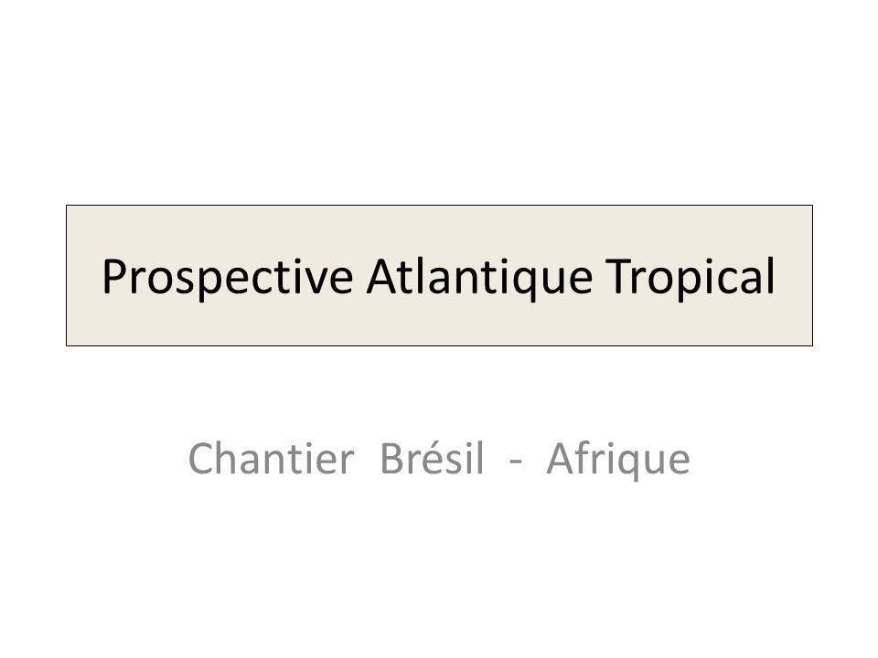 Prospective Atlantique Tropical Chantier Brésil - Afrique