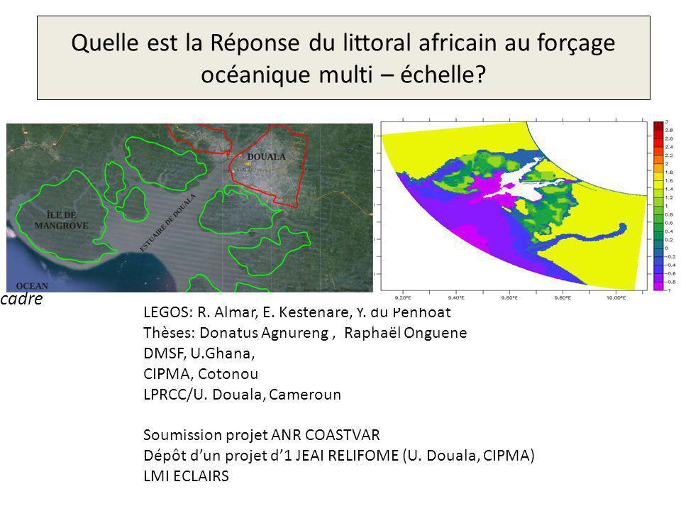 Quelle est la Réponse du littoral africain au forçage océanique multi – échelle? LEGOS: R. Almar, E. Kestenare, Y. du Penhoat Thèses: Donatus Agnureng