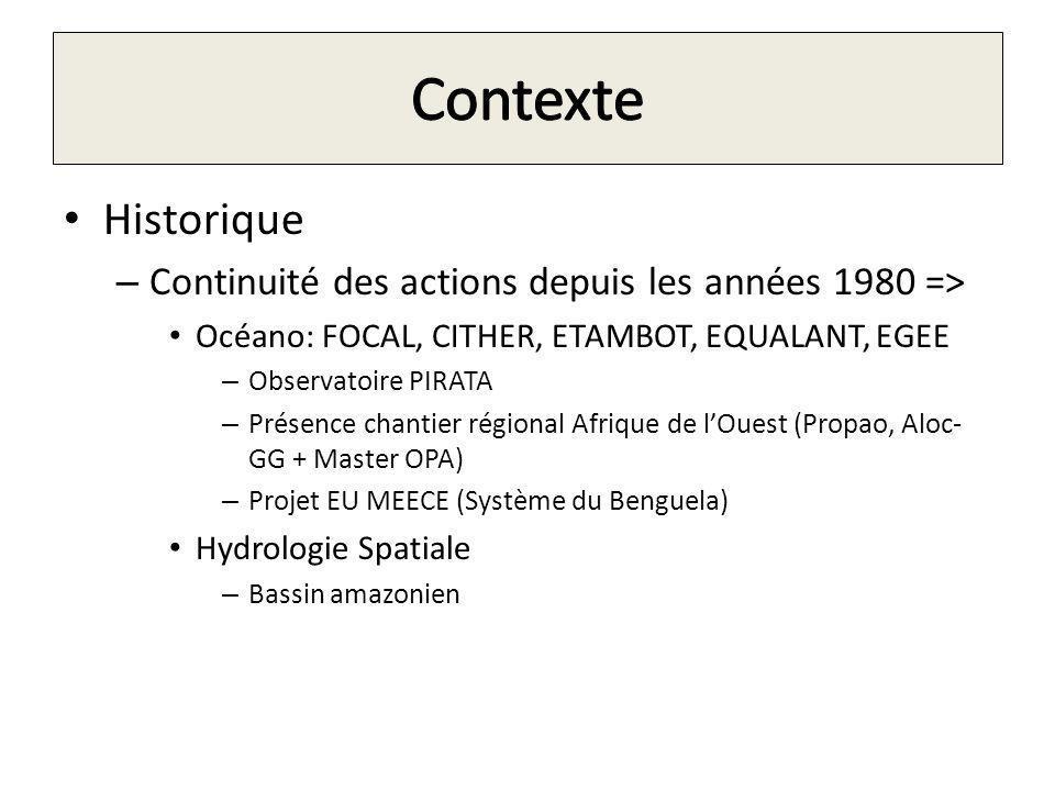 Historique – Continuité des actions depuis les années 1980 => Océano: FOCAL, CITHER, ETAMBOT, EQUALANT, EGEE – Observatoire PIRATA – Présence chantier