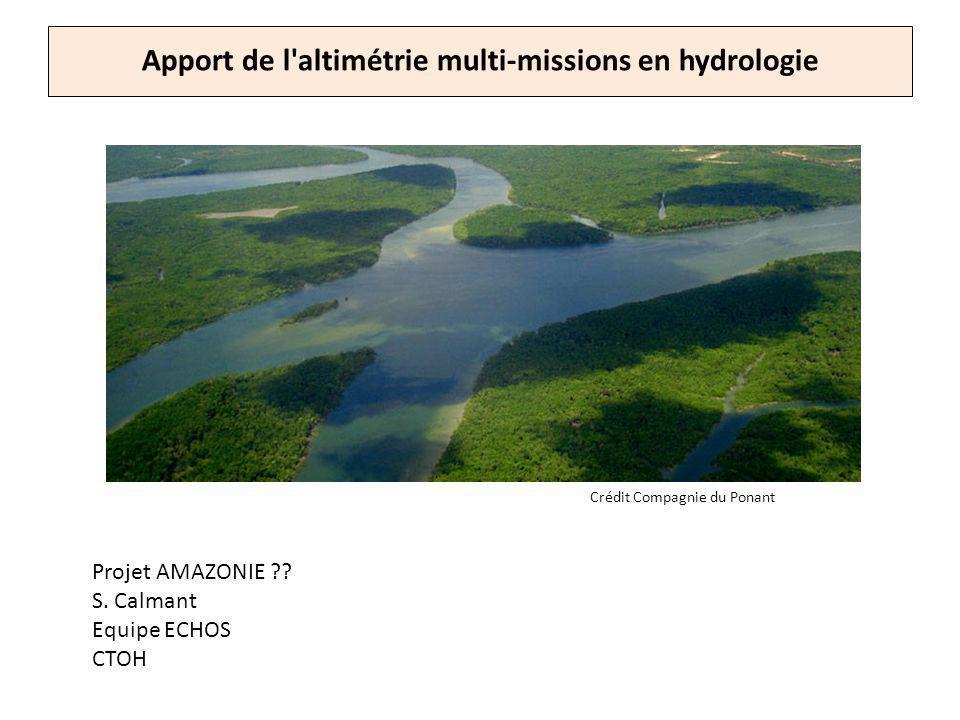 Apport de l'altimétrie multi-missions en hydrologie Projet AMAZONIE ?? S. Calmant Equipe ECHOS CTOH Crédit Compagnie du Ponant