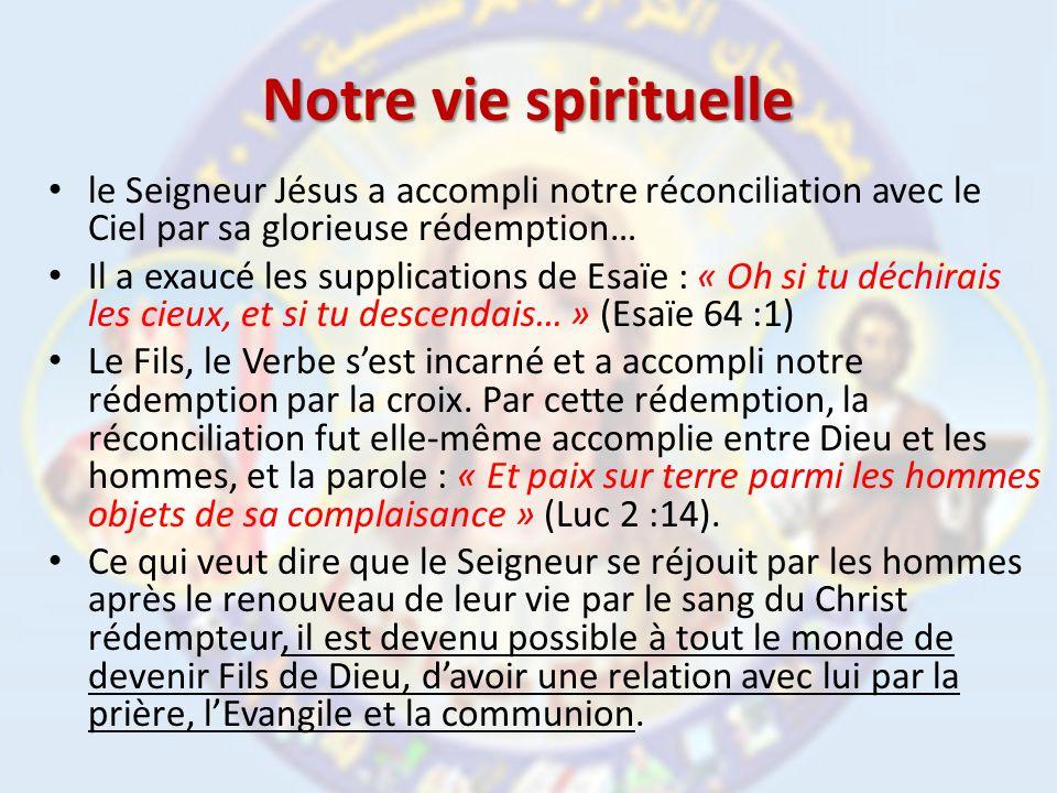 Notre vie spirituelle le Seigneur Jésus a accompli notre réconciliation avec le Ciel par sa glorieuse rédemption… Il a exaucé les supplications de Esaïe : « Oh si tu déchirais les cieux, et si tu descendais… » (Esaïe 64 :1) Le Fils, le Verbe sest incarné et a accompli notre rédemption par la croix.