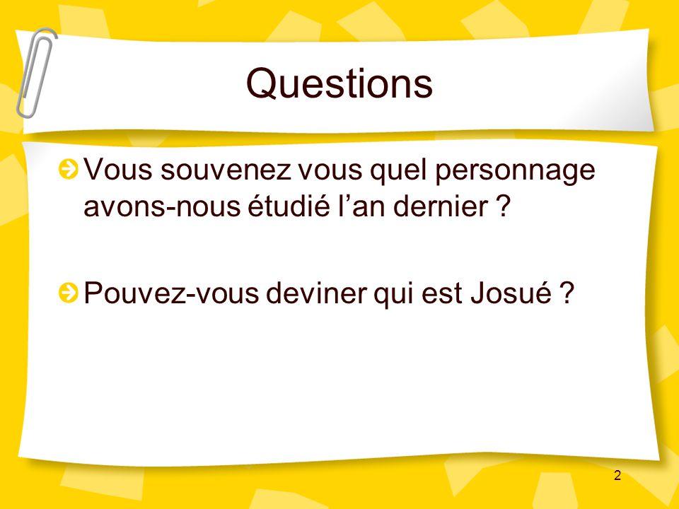 Questions Vous souvenez vous quel personnage avons-nous étudié lan dernier ? Pouvez-vous deviner qui est Josué ? 2