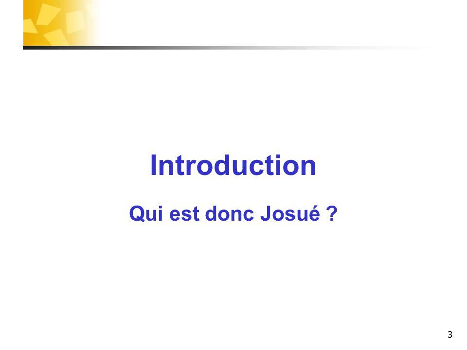 Introduction Qui est donc Josué ? 3