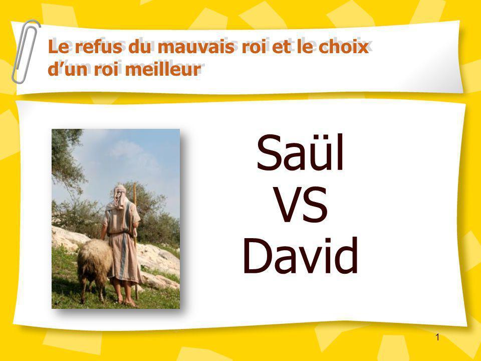 1 Saül VS David Le refus du mauvais roi et le choix dun roi meilleur