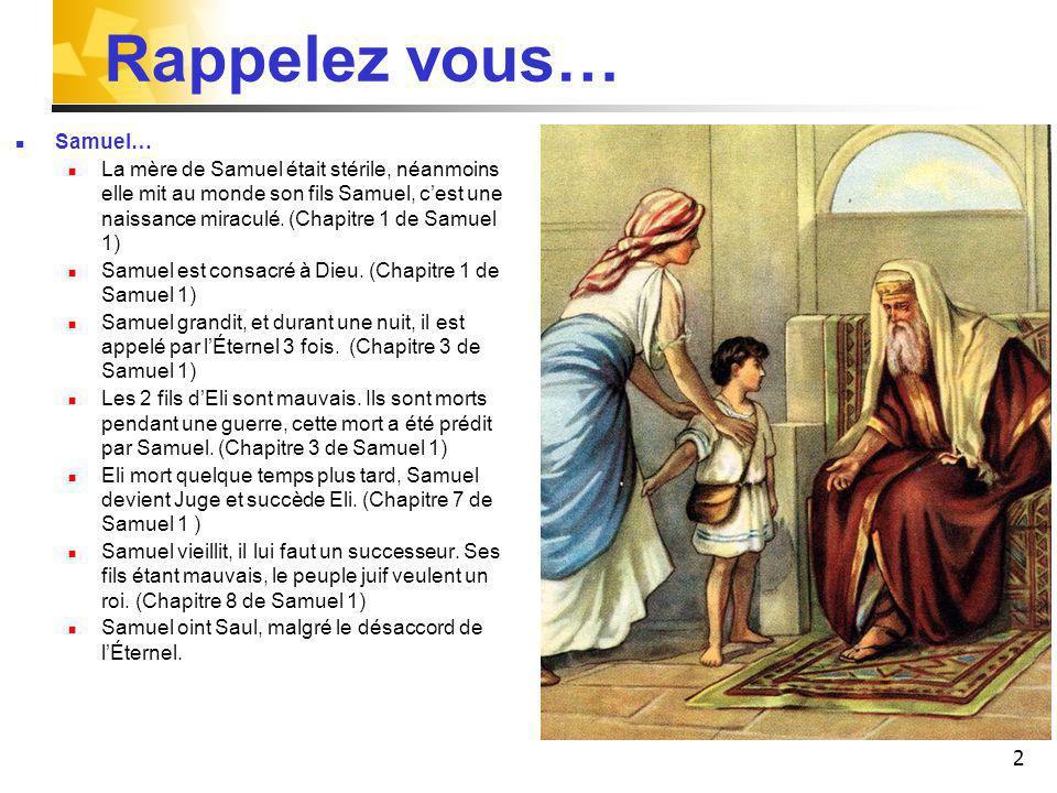 Rappelez vous… Samuel… La mère de Samuel était stérile, néanmoins elle mit au monde son fils Samuel, cest une naissance miraculé. (Chapitre 1 de Samue