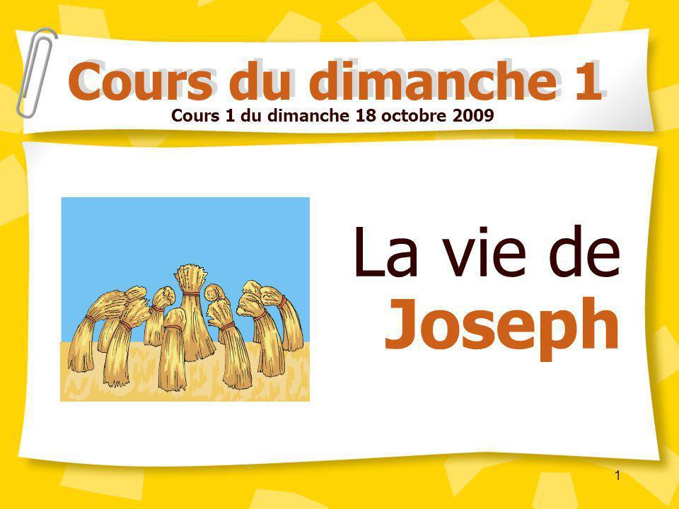 1 La vie de Joseph Cours du dimanche 1 Cours 1 du dimanche 18 octobre 2009