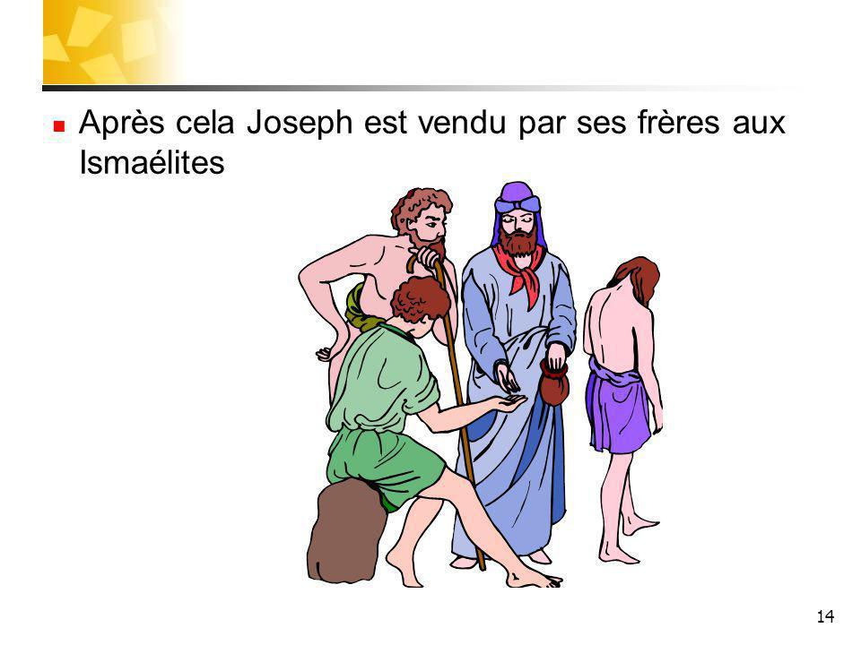 14 Après cela Joseph est vendu par ses frères aux Ismaélites