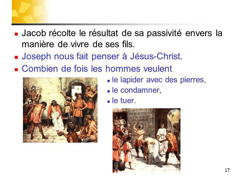 17 Jacob récolte le résultat de sa passivité envers la manière de vivre de ses fils.