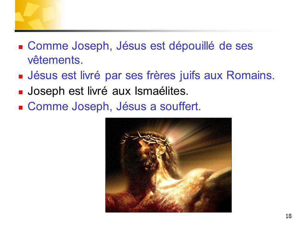 18 Comme Joseph, Jésus est dépouillé de ses vêtements.