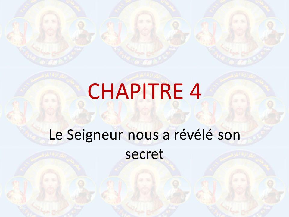 CHAPITRE 4 Le Seigneur nous a révélé son secret