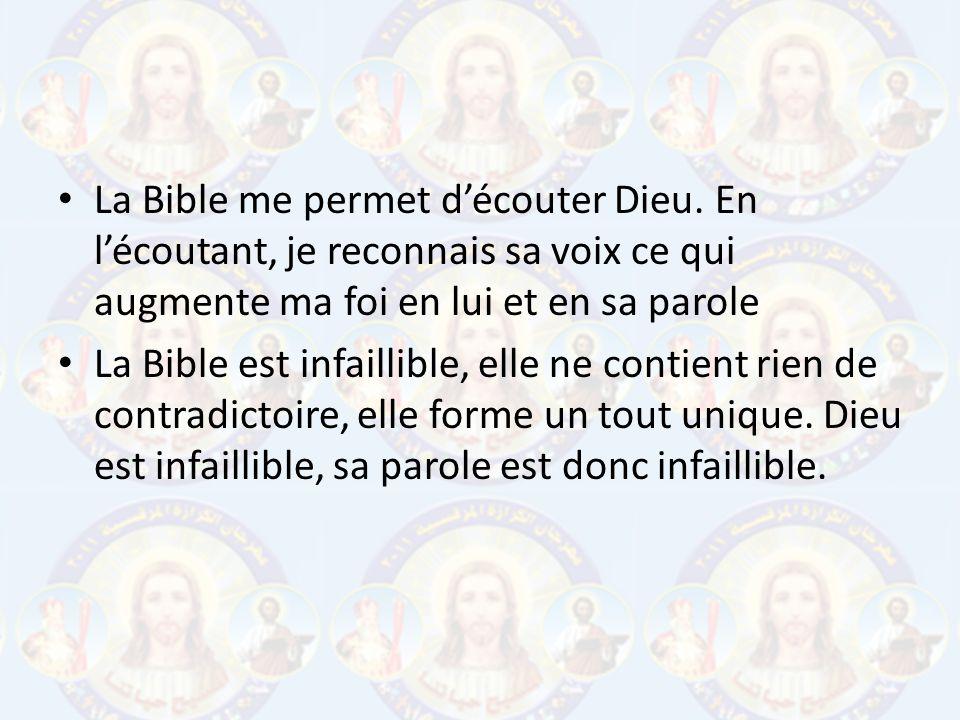La Bible me permet découter Dieu. En lécoutant, je reconnais sa voix ce qui augmente ma foi en lui et en sa parole La Bible est infaillible, elle ne c