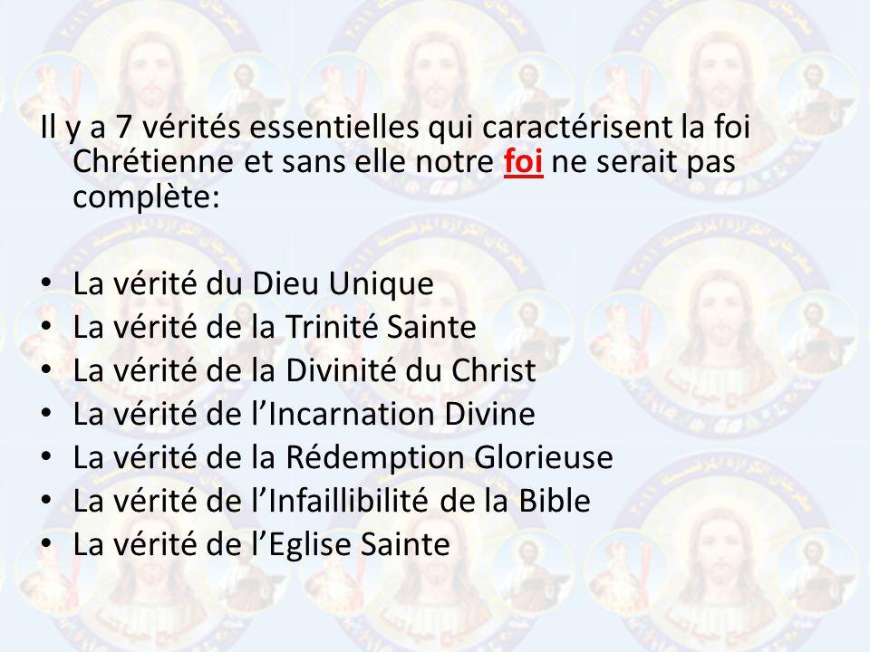 Il y a 7 vérités essentielles qui caractérisent la foi Chrétienne et sans elle notre foi ne serait pas complète: La vérité du Dieu Unique La vérité de