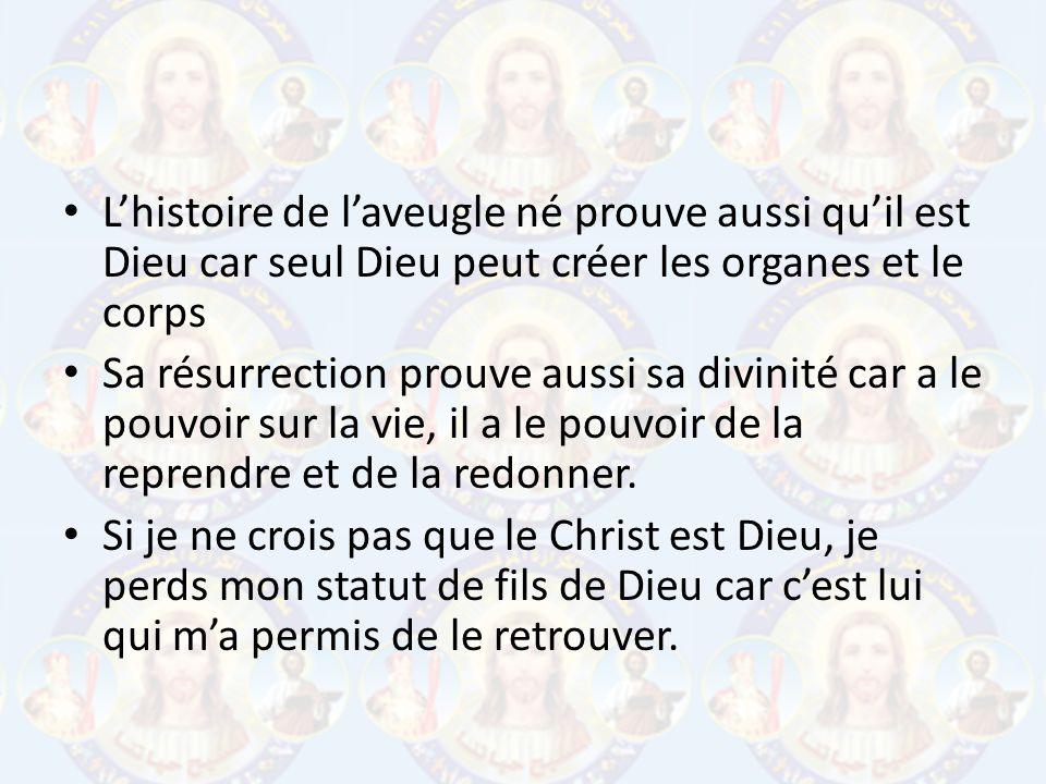 Lhistoire de laveugle né prouve aussi quil est Dieu car seul Dieu peut créer les organes et le corps Sa résurrection prouve aussi sa divinité car a le