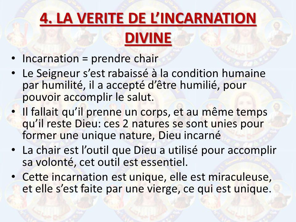 4. LA VERITE DE LINCARNATION DIVINE Incarnation = prendre chair Le Seigneur sest rabaissé à la condition humaine par humilité, il a accepté dêtre humi