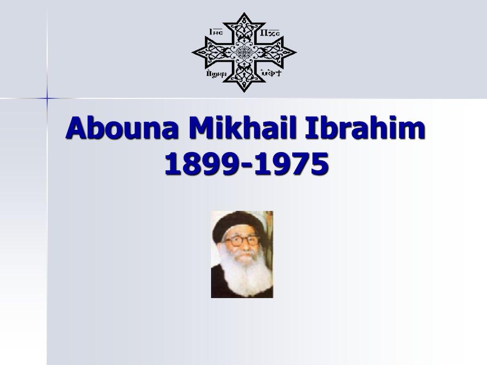 Introduction Aucun mot ne peut décrire Abouna Mikhail Ibrahim dans le sens où il a complètement dédié sa vie à Dieu.