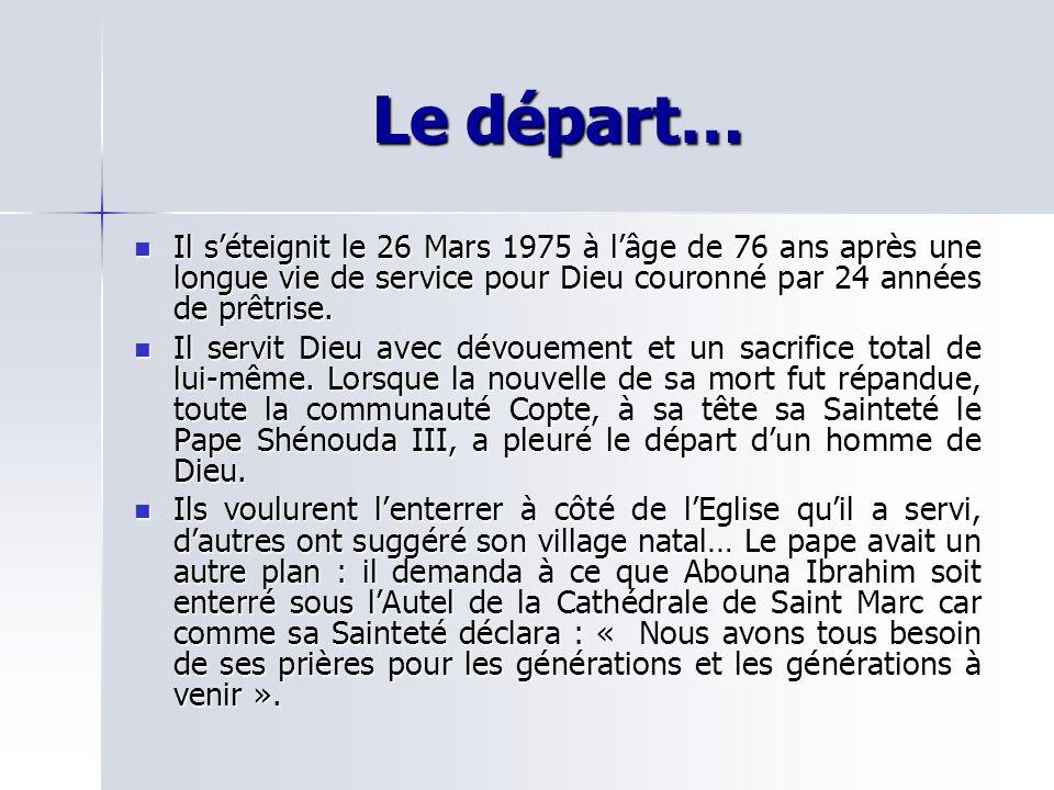 Le départ… Il séteignit le 26 Mars 1975 à lâge de 76 ans après une longue vie de service pour Dieu couronné par 24 années de prêtrise.
