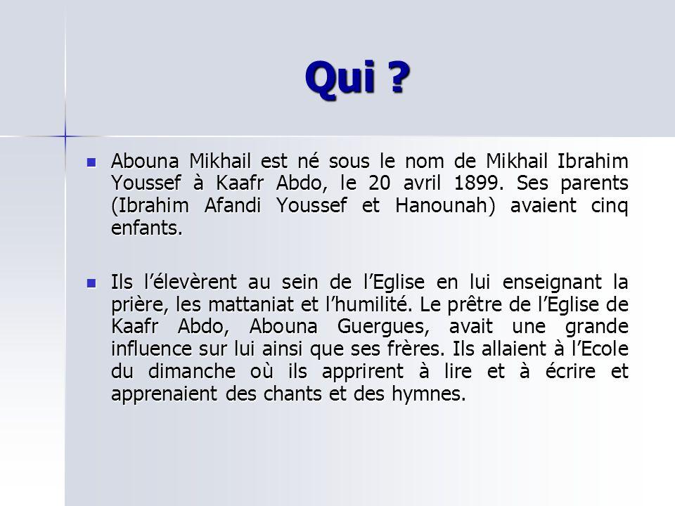 Qui . Abouna Mikhail est né sous le nom de Mikhail Ibrahim Youssef à Kaafr Abdo, le 20 avril 1899.