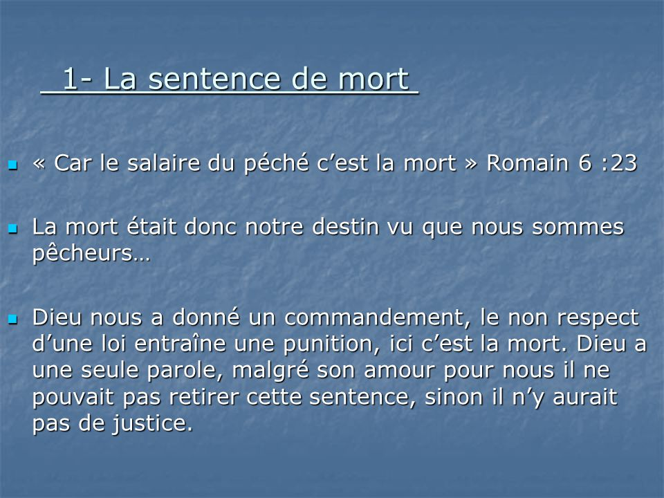1- La sentence de mort 1- La sentence de mort « Car le salaire du péché cest la mort » Romain 6 :23 « Car le salaire du péché cest la mort » Romain 6