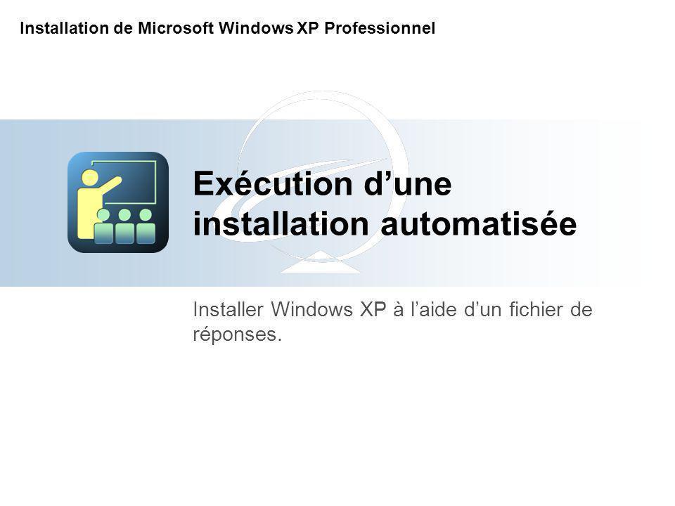 Exécution dune installation automatisée Installer Windows XP à laide dun fichier de réponses.
